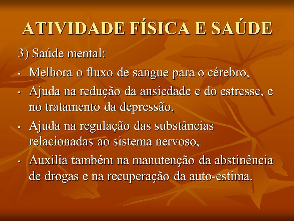 ATIVIDADE FÍSICA E SAÚDE 3) Saúde mental: Melhora o fluxo de sangue para o cérebro, Melhora o fluxo de sangue para o cérebro, Ajuda na redução da ansi