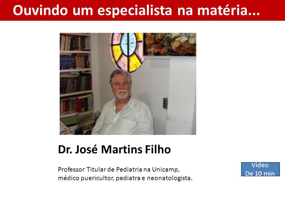 Ouvindo um especialista na matéria... Dr. José Martins Filho Professor Titular de Pediatria na Unicamp, médico puericultor, pediatra e neonatologista.