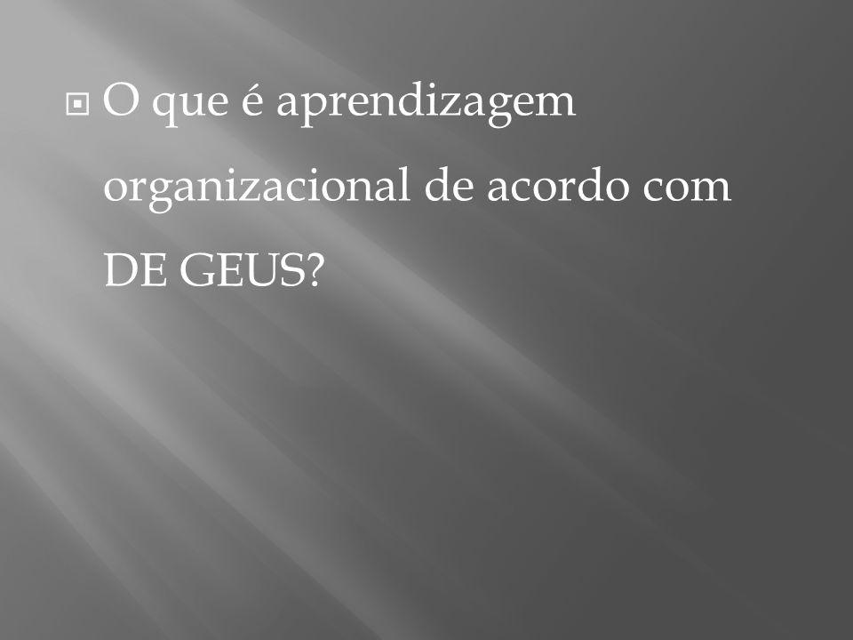  O que é aprendizagem organizacional de acordo com DE GEUS?