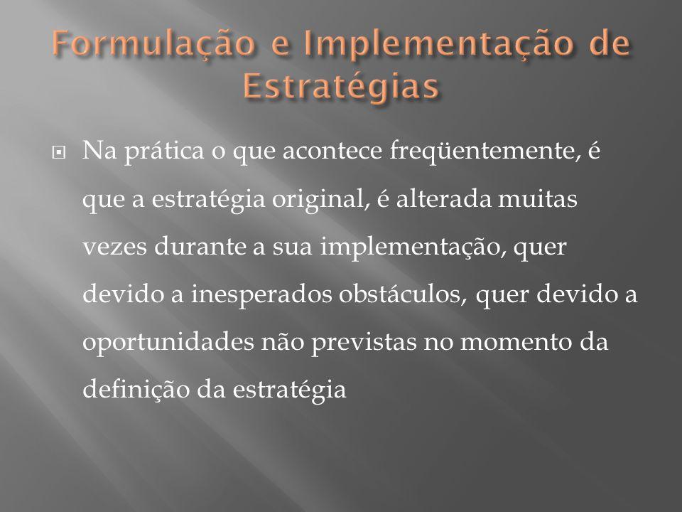  Na prática o que acontece freqüentemente, é que a estratégia original, é alterada muitas vezes durante a sua implementação, quer devido a inesperado