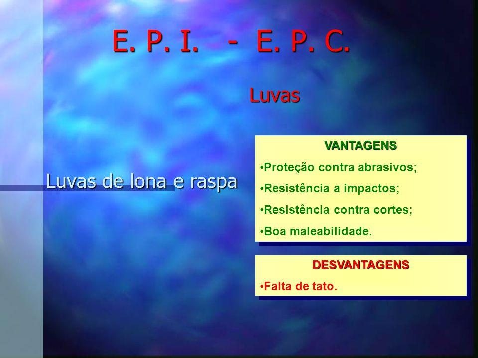 E. P. I. - E. P. C. Luvas Luvas de vaqueta VANTAGENS Boa maleabilidade e resistência a abrasão.VANTAGENS DESVANTAGENS Pouca resistência a perfurantes.