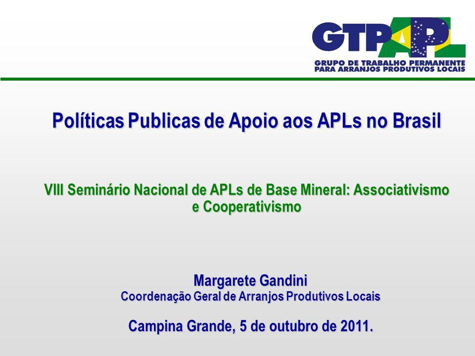 Políticas Publicas de Apoio aos APLs no Brasil VIII Seminário Nacional de APLs de Base Mineral: Associativismo e Cooperativismo Margarete Gandini Coordenação Geral de Arranjos Produtivos Locais Campina Grande, 5 de outubro de 2011.