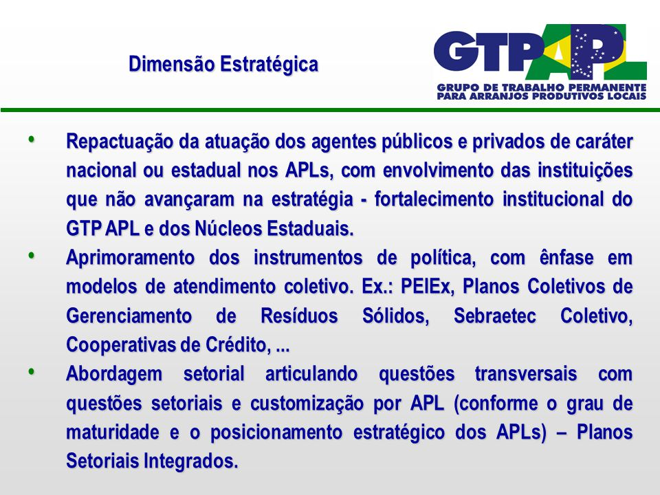 Repactuação da atuação dos agentes públicos e privados de caráter nacional ou estadual nos APLs, com envolvimento das instituições que não avançaram na estratégia - fortalecimento institucional do GTP APL e dos Núcleos Estaduais.