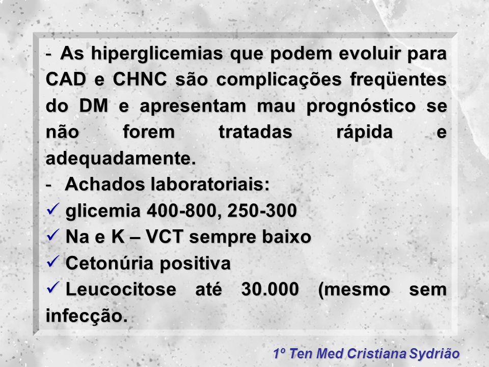-As hiperglicemias que podem evoluir para CAD e CHNC são complicações freqüentes do DM e apresentam mau prognóstico se não forem tratadas rápida e ade