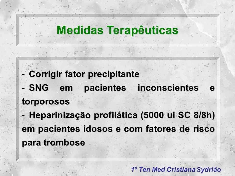 1º Ten Med Cristiana Sydrião Medidas Terapêuticas -Corrigir fator precipitante -SNG em pacientes inconscientes e torporosos -Heparinização profilática