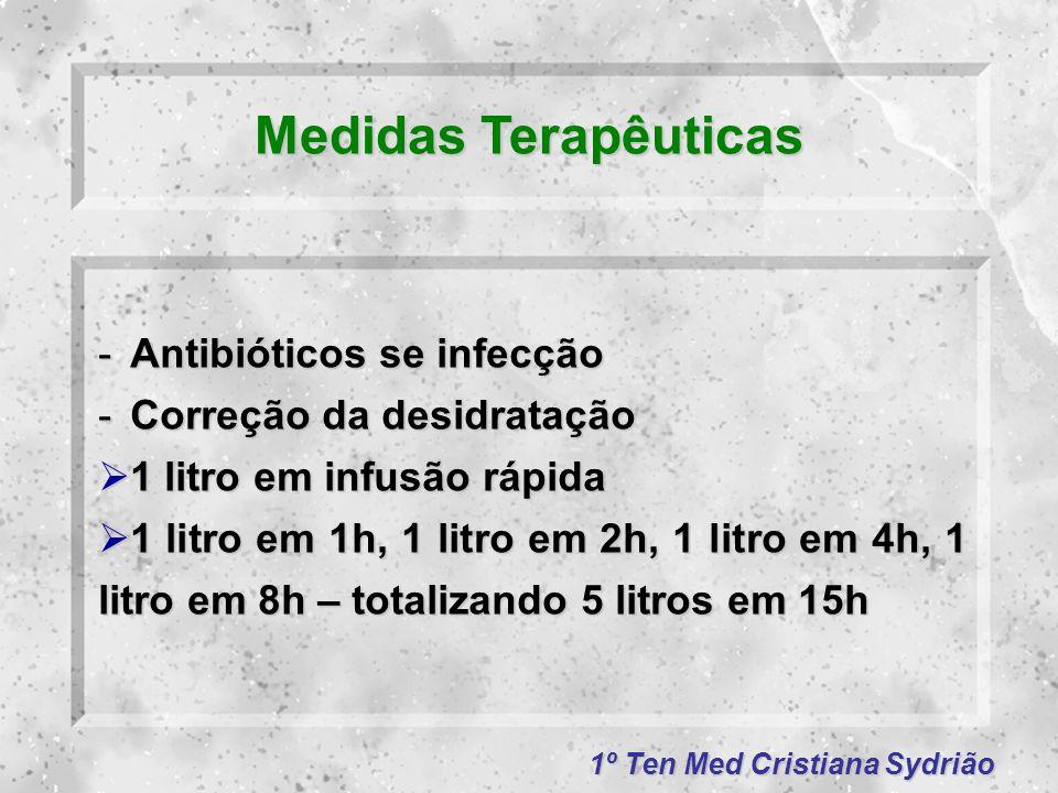 1º Ten Med Cristiana Sydrião Medidas Terapêuticas -Antibióticos se infecção -Correção da desidratação  1 litro em infusão rápida  1 litro em 1h, 1 l