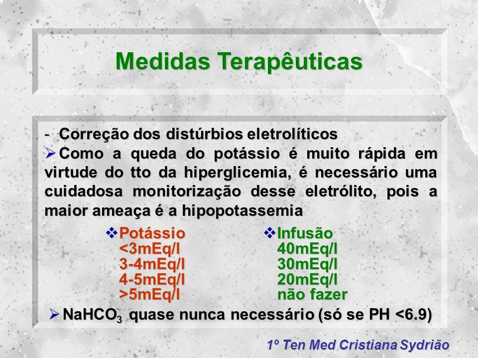 1º Ten Med Cristiana Sydrião Medidas Terapêuticas -Correção dos distúrbios eletrolíticos  Como a queda do potássio é muito rápida em virtude do tto d