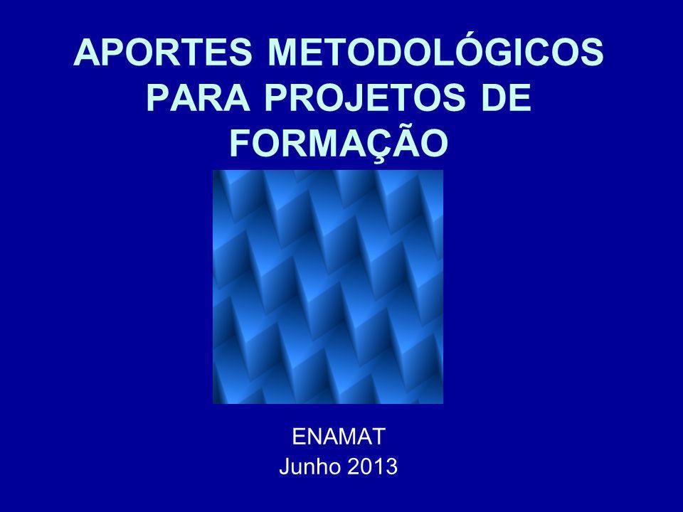 APORTES METODOLÓGICOS PARA PROJETOS DE FORMAÇÃO ENAMAT Junho 2013 2013