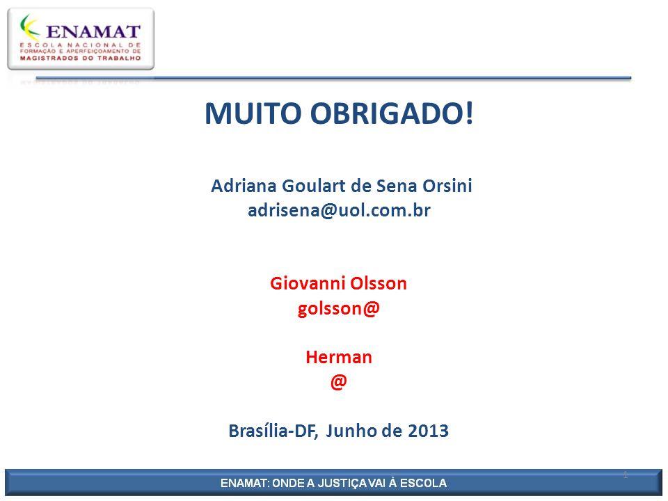 MUITO OBRIGADO! Adriana Goulart de Sena Orsini adrisena@uol.com.br Giovanni Olsson golsson@ Herman @ Brasília-DF, Junho de 2013 1