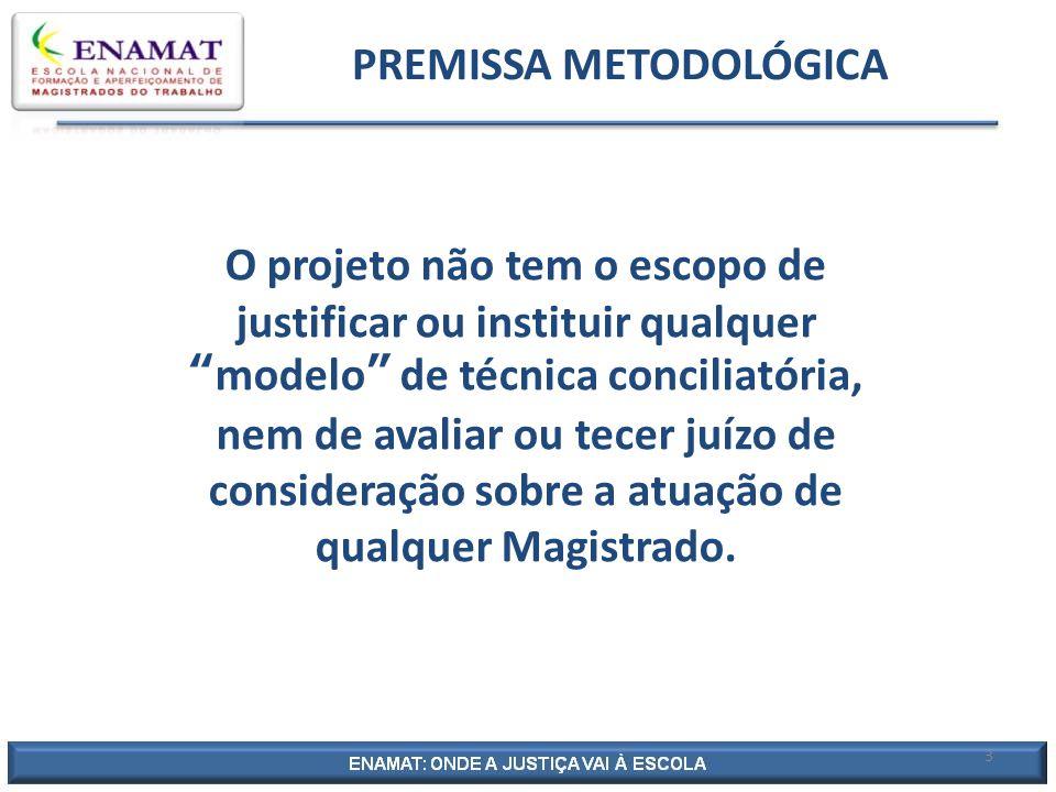 """3 PREMISSA METODOLÓGICA O projeto não tem o escopo de justificar ou instituir qualquer """"modelo"""" de técnica conciliatória, nem de avaliar ou tecer juíz"""