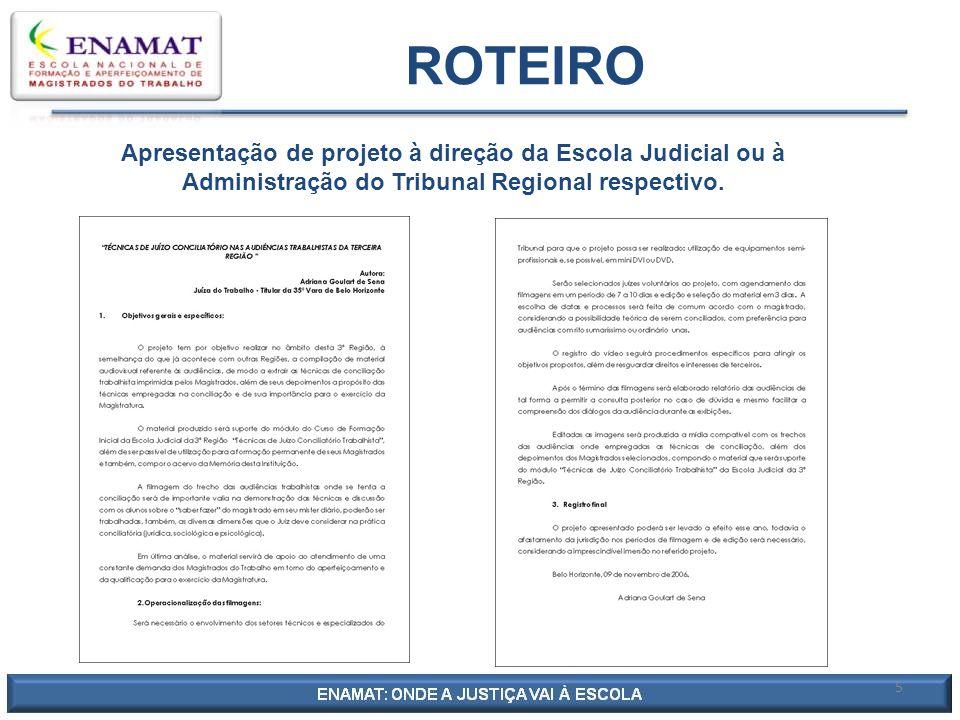 5 Apresentação de projeto à direção da Escola Judicial ou à Administração do Tribunal Regional respectivo. ROTEIRO