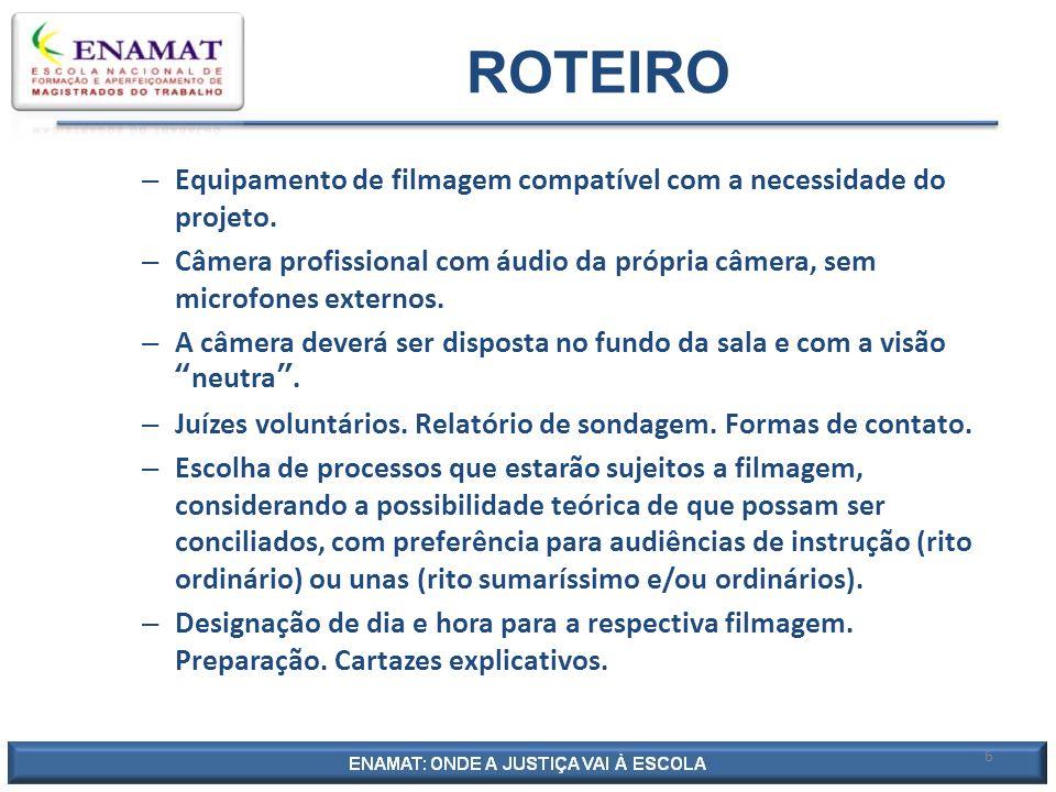 6 – Equipamento de filmagem compatível com a necessidade do projeto. – Câmera profissional com áudio da própria câmera, sem microfones externos. – A c