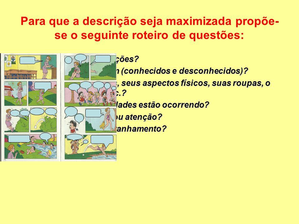 Para que a descrição seja maximizada propõe- se o seguinte roteiro de questões: Como são as construções?Como são as construções? Que objetos aparecem