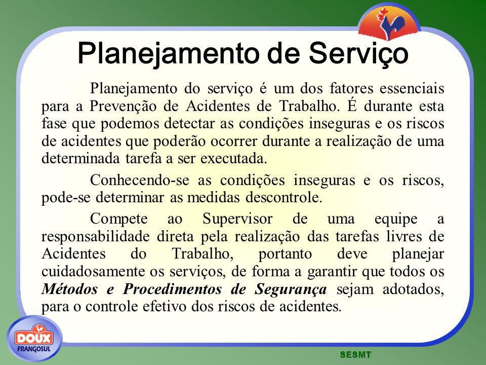 Planejamento de Serviço Planejamento do serviço é um dos fatores essenciais para a Prevenção de Acidentes de Trabalho. É durante esta fase que podemos