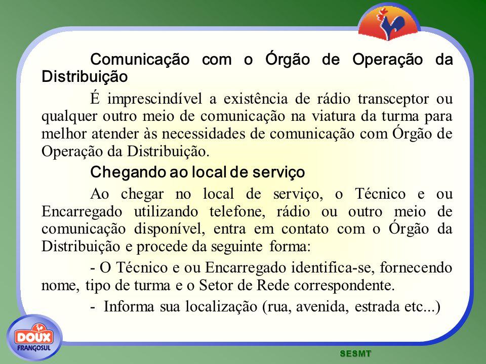 Comunicação com o Órgão de Operação da Distribuição É imprescindível a existência de rádio transceptor ou qualquer outro meio de comunicação na viatur