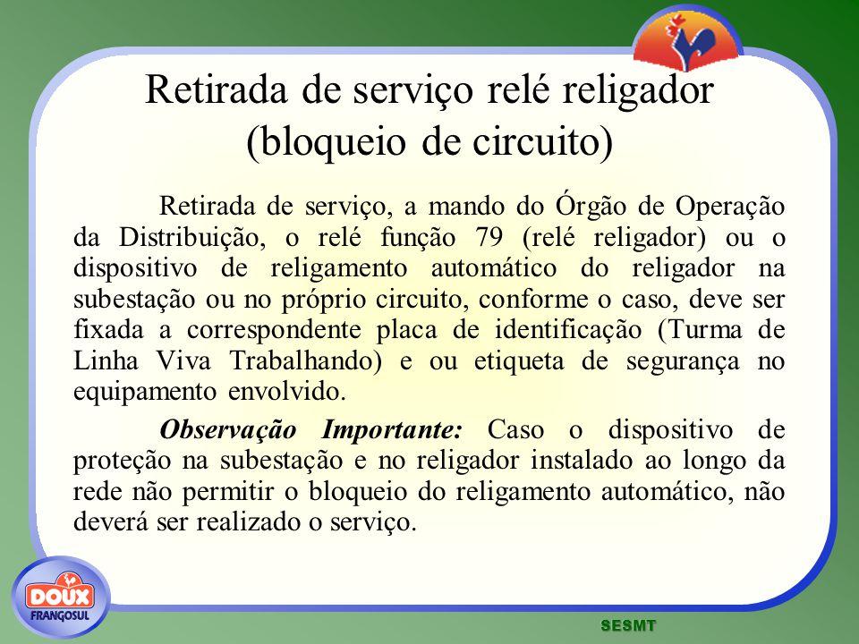 Retirada de serviço relé religador (bloqueio de circuito) Retirada de serviço, a mando do Órgão de Operação da Distribuição, o relé função 79 (relé re