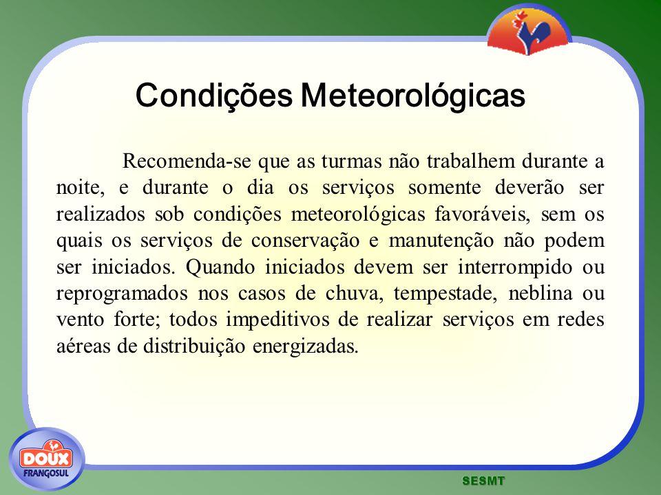 Condições Meteorológicas Recomenda-se que as turmas não trabalhem durante a noite, e durante o dia os serviços somente deverão ser realizados sob cond