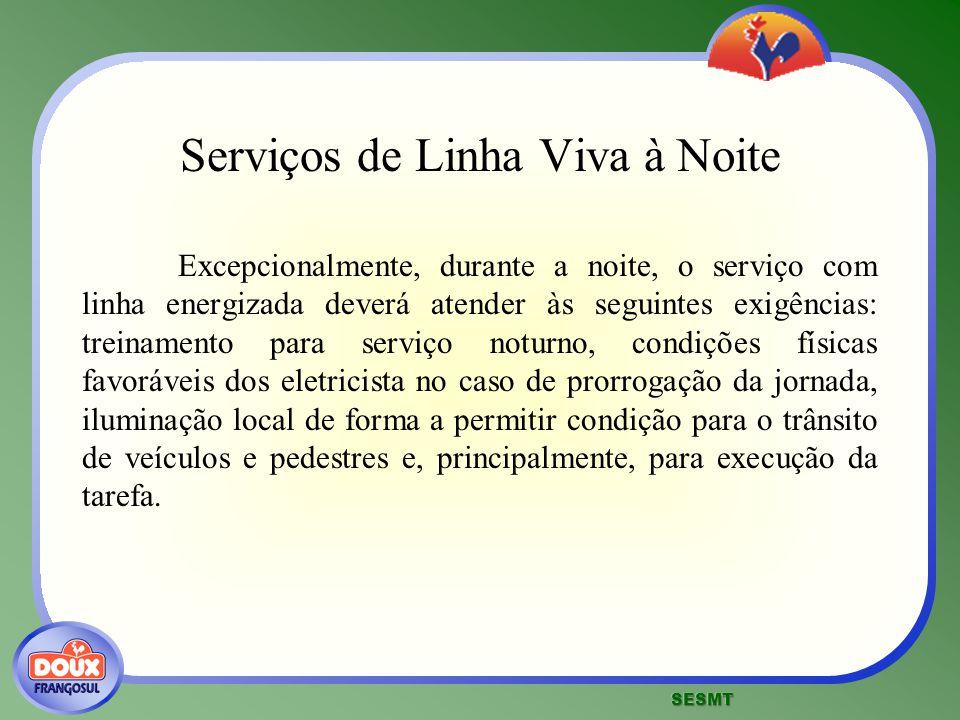 Serviços de Linha Viva à Noite Excepcionalmente, durante a noite, o serviço com linha energizada deverá atender às seguintes exigências: treinamento p