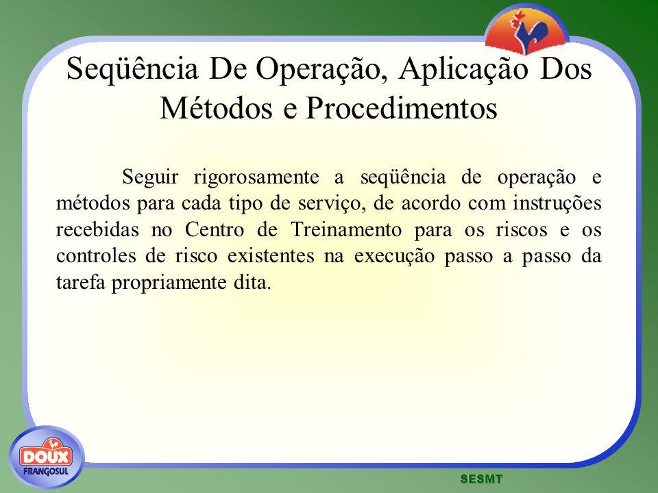 Seqüência De Operação, Aplicação Dos Métodos e Procedimentos Seguir rigorosamente a seqüência de operação e métodos para cada tipo de serviço, de acor
