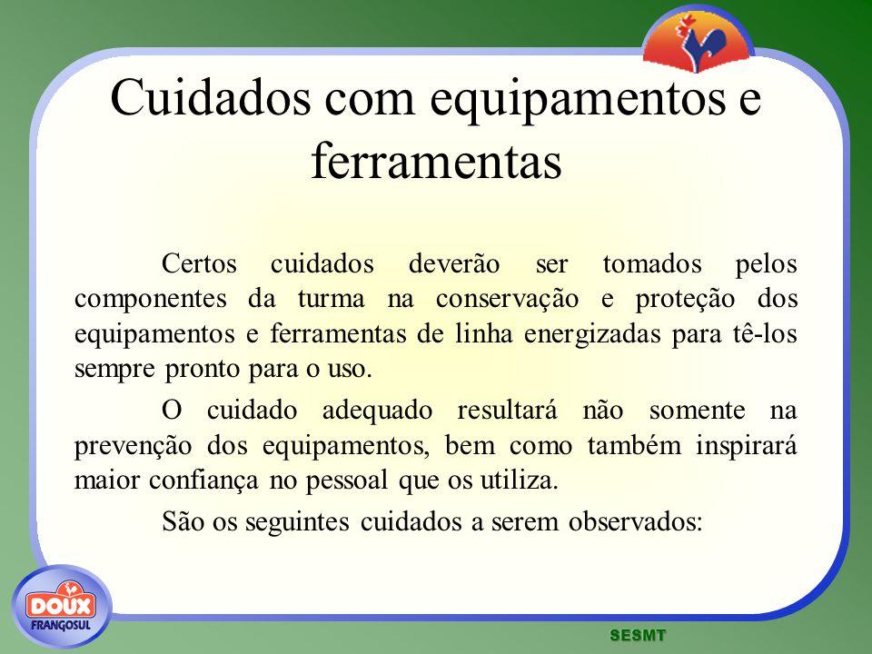 Cuidados com equipamentos e ferramentas Certos cuidados deverão ser tomados pelos componentes da turma na conservação e proteção dos equipamentos e fe