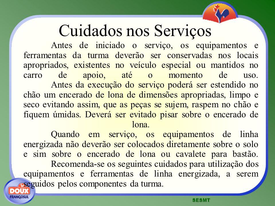 Cuidados nos Serviços Antes de iniciado o serviço, os equipamentos e ferramentas da turma deverão ser conservadas nos locais apropriados, existentes n