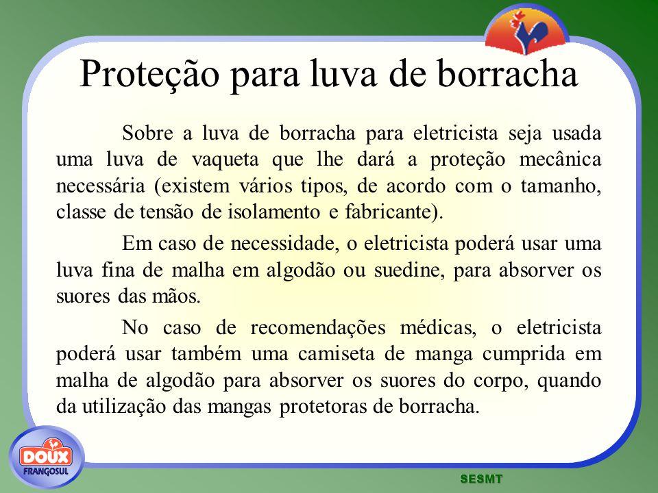 Proteção para luva de borracha Sobre a luva de borracha para eletricista seja usada uma luva de vaqueta que lhe dará a proteção mecânica necessária (e