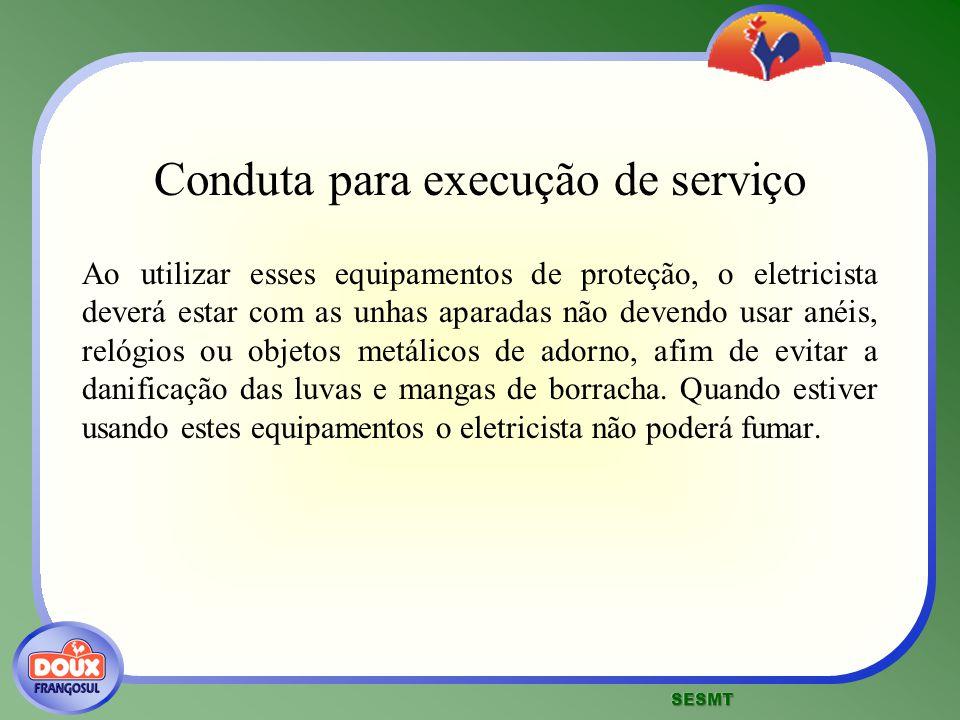 Conduta para execução de serviço Ao utilizar esses equipamentos de proteção, o eletricista deverá estar com as unhas aparadas não devendo usar anéis,