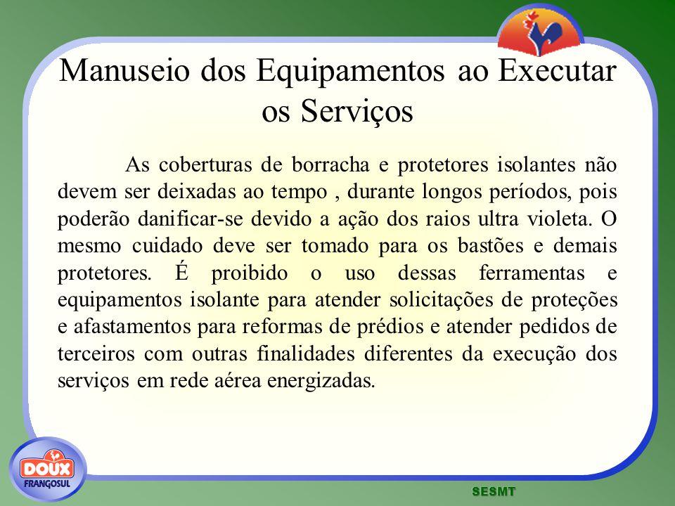 Manuseio dos Equipamentos ao Executar os Serviços As coberturas de borracha e protetores isolantes não devem ser deixadas ao tempo, durante longos per