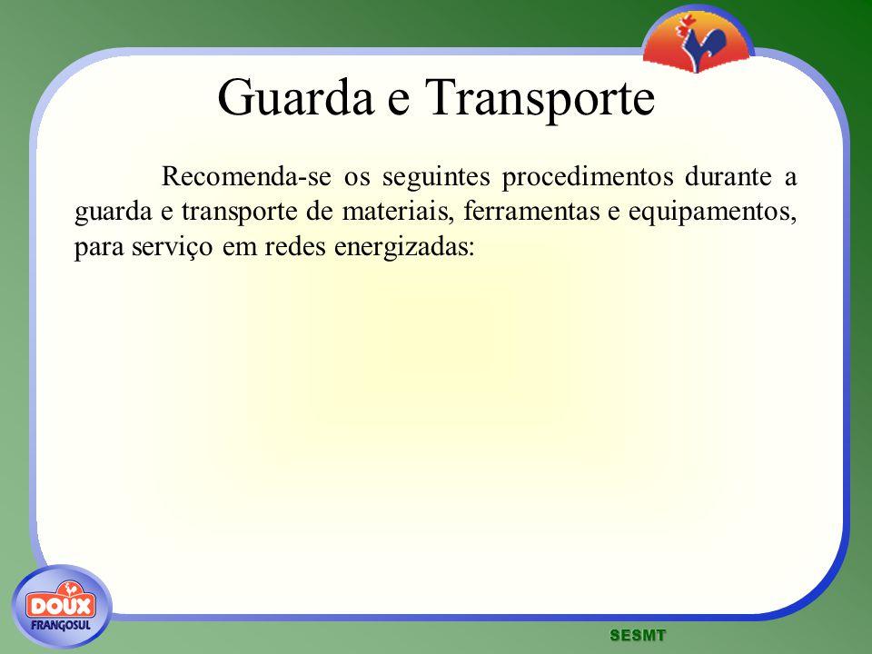Guarda e Transporte Recomenda-se os seguintes procedimentos durante a guarda e transporte de materiais, ferramentas e equipamentos, para serviço em re