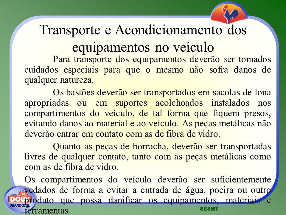 Transporte e Acondicionamento dos equipamentos no veículo Para transporte dos equipamentos deverão ser tomados cuidados especiais para que o mesmo não