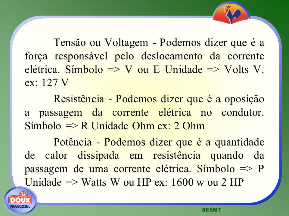 Tensão ou Voltagem - Podemos dizer que é a força responsável pelo deslocamento da corrente elétrica. Símbolo => V ou E Unidade => Volts V. ex: 127 V R