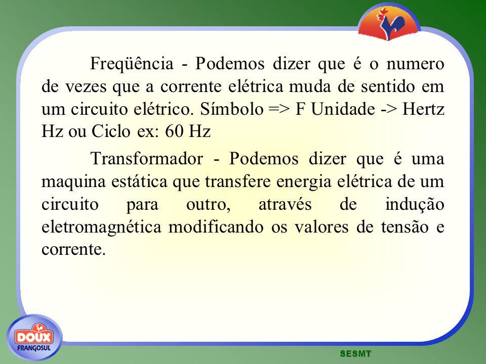 Freqüência - Podemos dizer que é o numero de vezes que a corrente elétrica muda de sentido em um circuito elétrico. Símbolo => F Unidade -> Hertz Hz o
