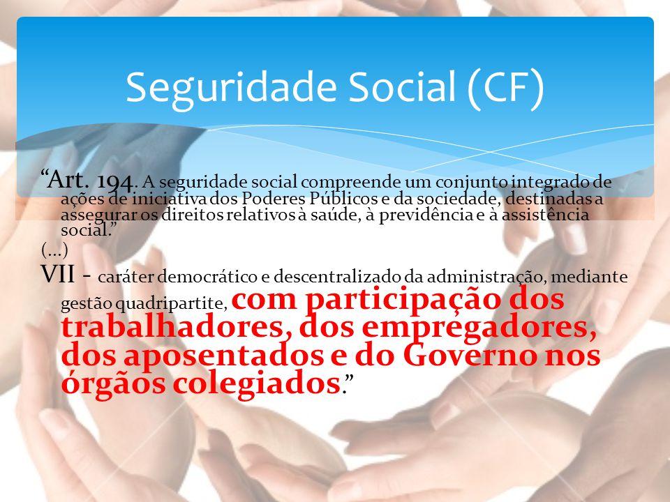 """""""Art. 194. A seguridade social compreende um conjunto integrado de ações de iniciativa dos Poderes Públicos e da sociedade, destinadas a assegurar os"""