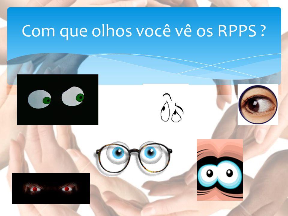 Com que olhos você vê os RPPS ?
