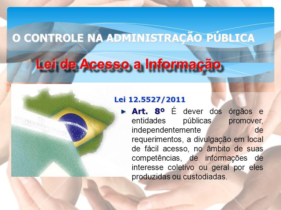 Lei de Acesso a Informação Lei 12.5527/2011 Art. 8º Art. 8º É dever dos órgãos e entidades públicas promover, independentemente de requerimentos, a di