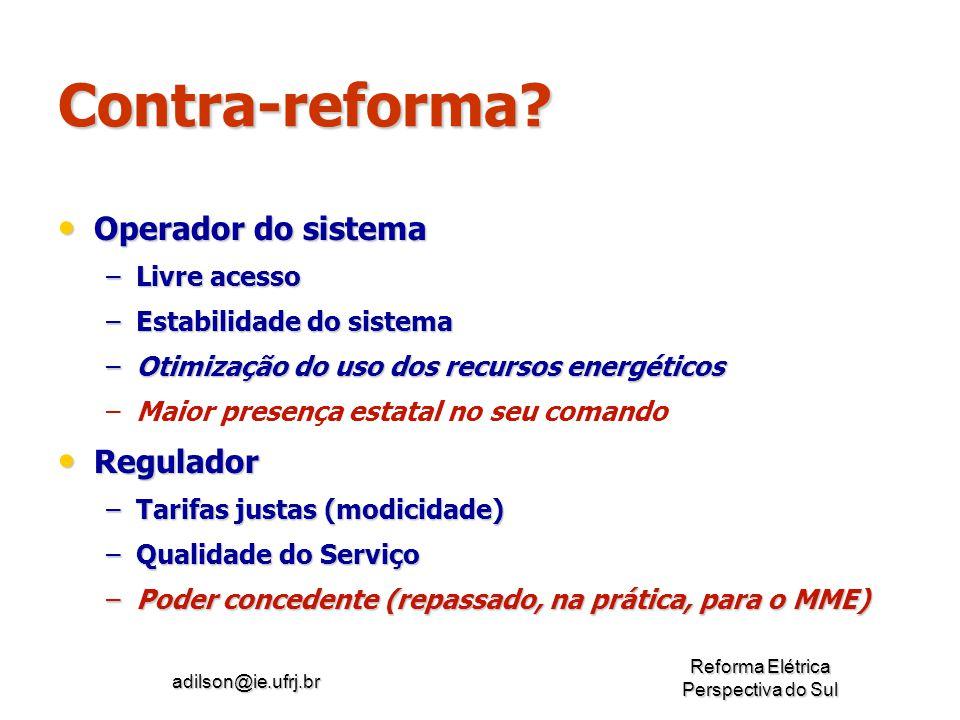 adilson@ie.ufrj.br Reforma Elétrica Perspectiva do Sul Contra-reforma? Operador do sistema Operador do sistema –Livre acesso –Estabilidade do sistema