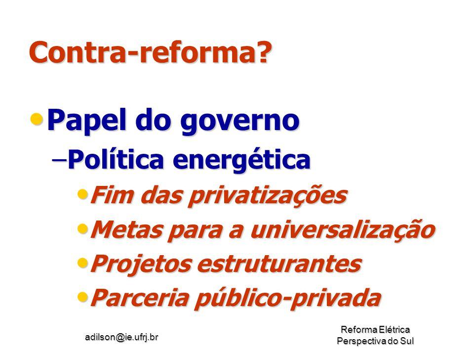 adilson@ie.ufrj.br Reforma Elétrica Perspectiva do Sul Contra-reforma? Papel do governo Papel do governo –Política energética Fim das privatizações Fi