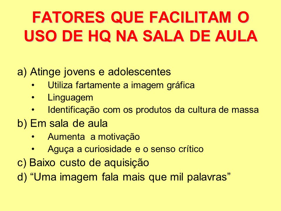 a) Atinge jovens e adolescentes Utiliza fartamente a imagem gráfica Linguagem Identificação com os produtos da cultura de massa b) Em sala de aula Aum