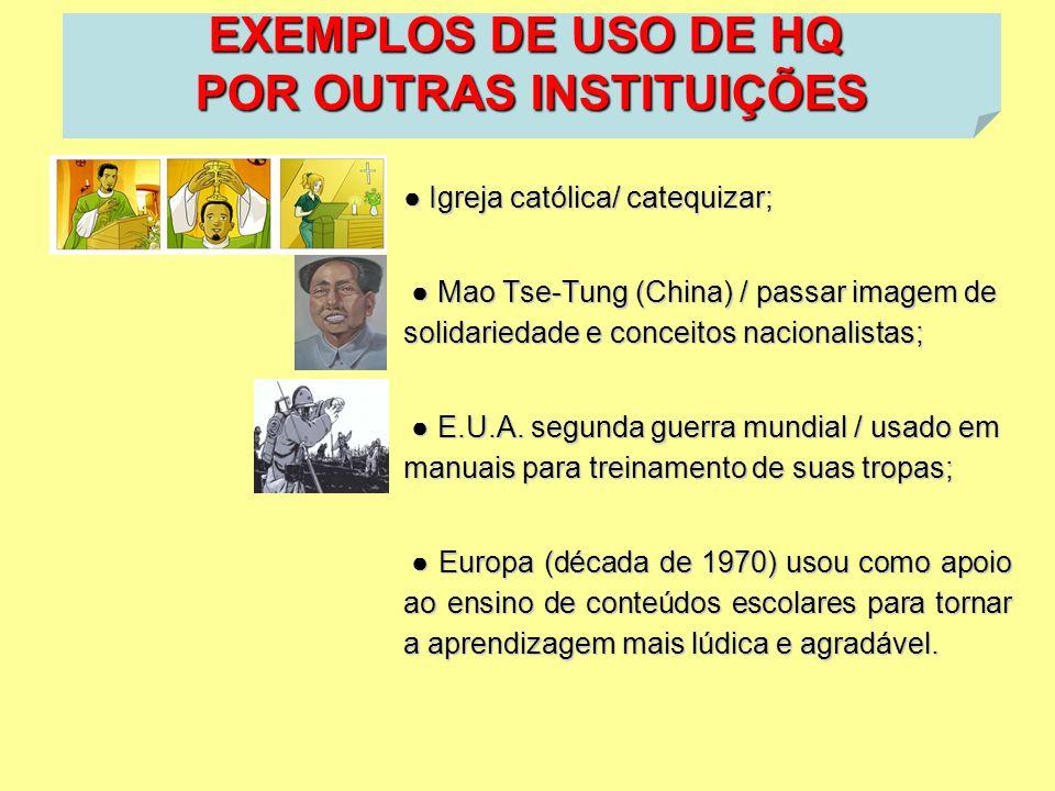 ● Igreja católica/ catequizar; ● Mao Tse-Tung (China) / passar imagem de solidariedade e conceitos nacionalistas; ● Mao Tse-Tung (China) / passar imag