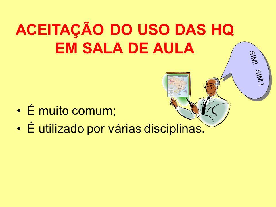 É muito comum; É utilizado por várias disciplinas. ACEITAÇÃO DO USO DAS HQ EM SALA DE AULA SIM! SIM !
