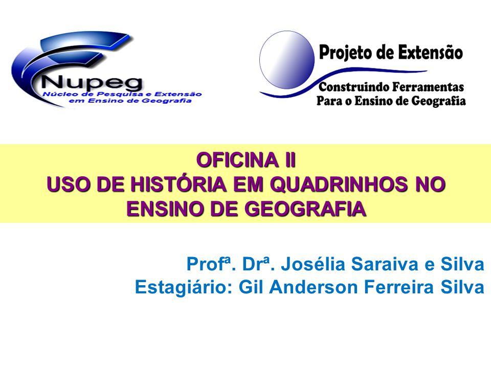 Profª. Drª. Josélia Saraiva e Silva Estagiário: Gil Anderson Ferreira Silva OFICINA II USO DE HISTÓRIA EM QUADRINHOS NO ENSINO DE GEOGRAFIA