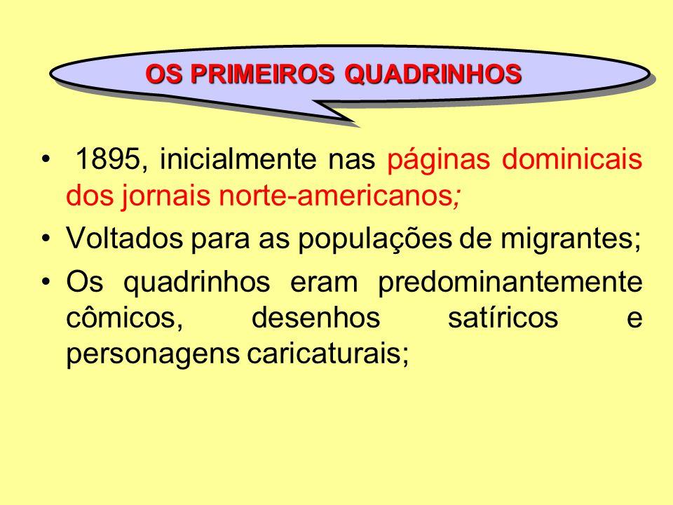 1895, inicialmente nas páginas dominicais dos jornais norte-americanos; Voltados para as populações de migrantes; Os quadrinhos eram predominantemente