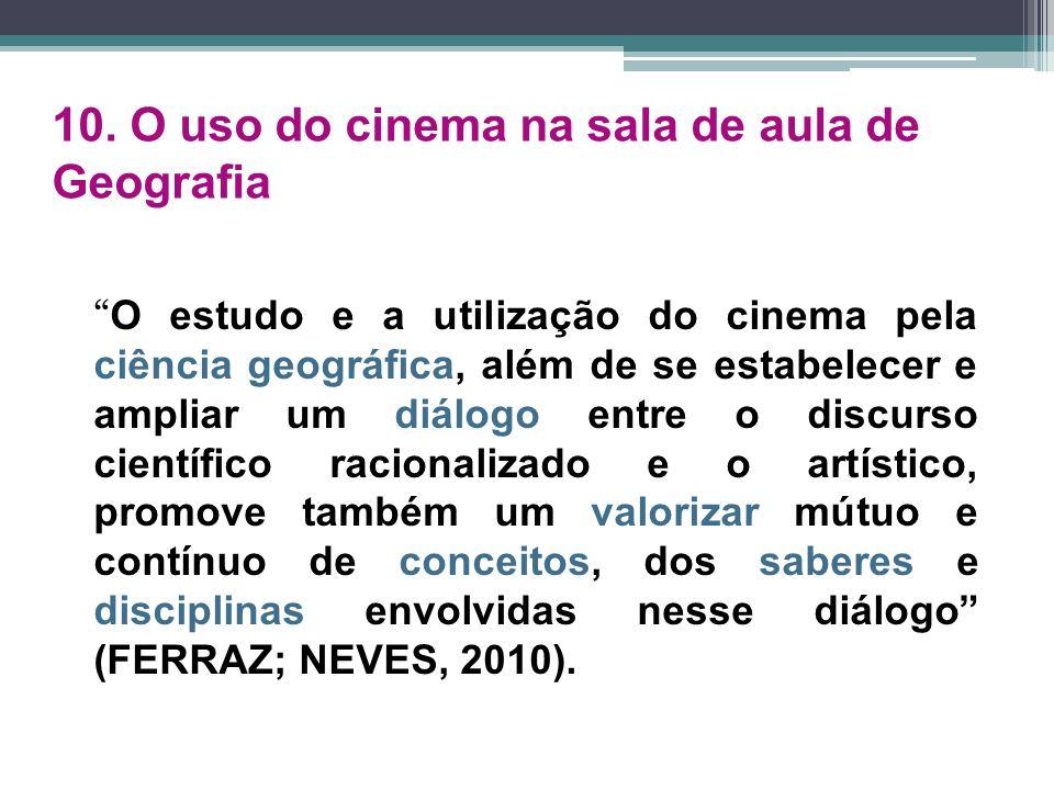 """10. O uso do cinema na sala de aula de Geografia """" O estudo e a utilização do cinema pela ciência geográfica, além de se estabelecer e ampliar um diál"""