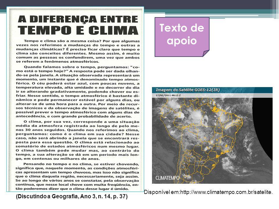 Texto de apoio Disponível em:http://www.climatempo.com.br/satelite. (Discutindo a Geografia, Ano 3, n. 14, p. 37)
