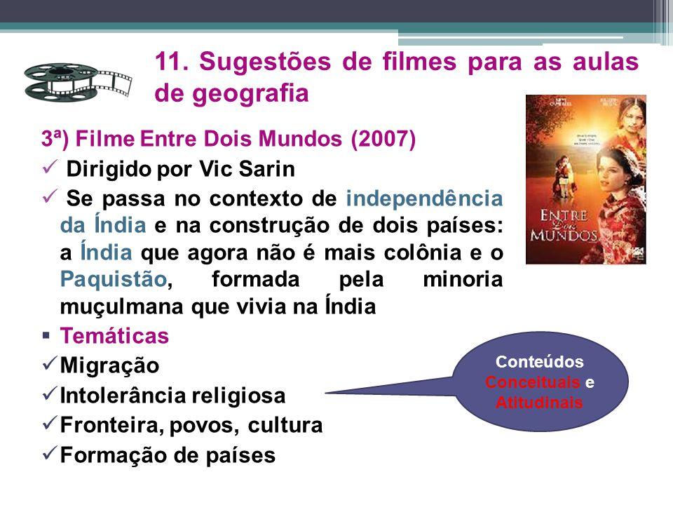 3ª) Filme Entre Dois Mundos (2007) Dirigido por Vic Sarin Se passa no contexto de independência da Índia e na construção de dois países: a Índia que a
