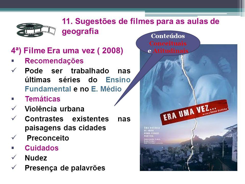 4ª) Filme Era uma vez ( 2008)  Recomendações Pode ser trabalhado nas últimas séries do Ensino Fundamental e no E. Médio  Temáticas Violência urbana