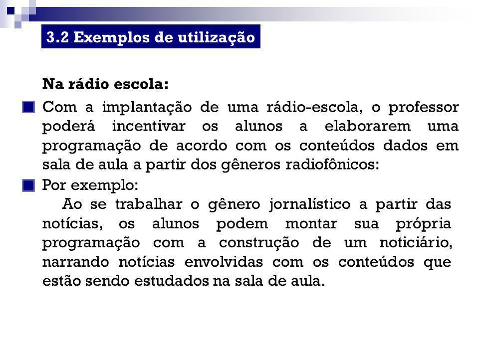 Na rádio escola: Com a implantação de uma rádio-escola, o professor poderá incentivar os alunos a elaborarem uma programação de acordo com os conteúdo