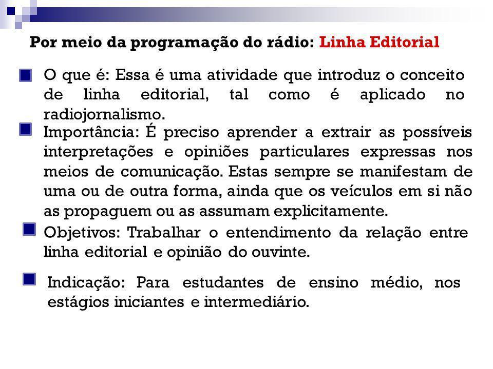 Por meio da programação do rádio: Linha Editorial O que é: Essa é uma atividade que introduz o conceito de linha editorial, tal como é aplicado no rad