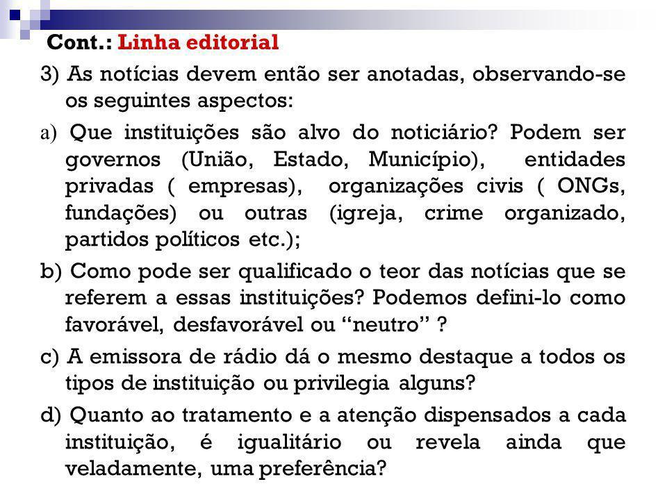 3) As notícias devem então ser anotadas, observando-se os seguintes aspectos: a) Que instituições são alvo do noticiário? Podem ser governos (União, E