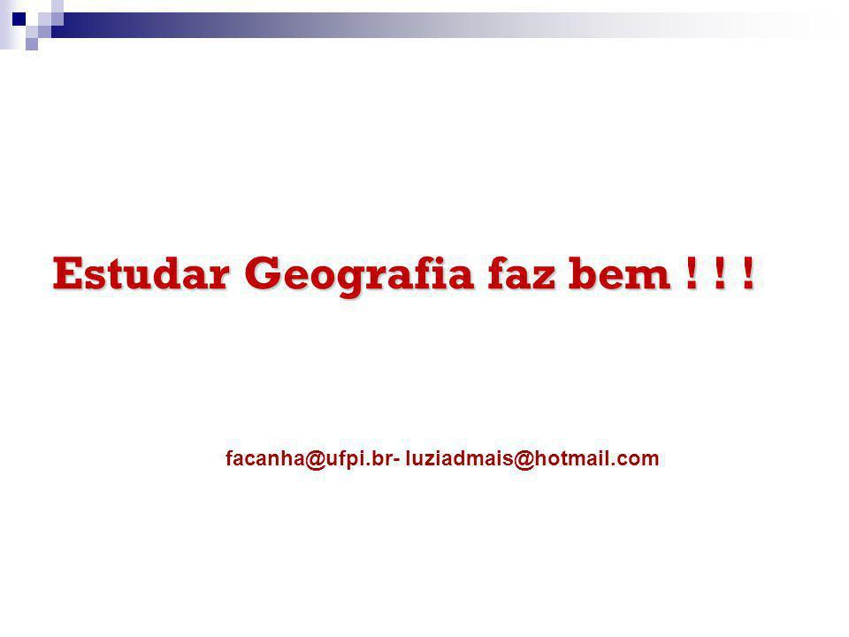 Estudar Geografia faz bem ! ! ! facanha@ufpi.br- luziadmais@hotmail.com